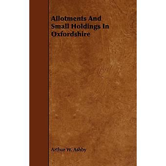 Allotments And Small Holdings In Oxfordshire by Ashby & Arthur W.