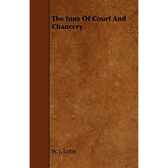 The Inns Of Court And Chancery by Loftie & W. J.