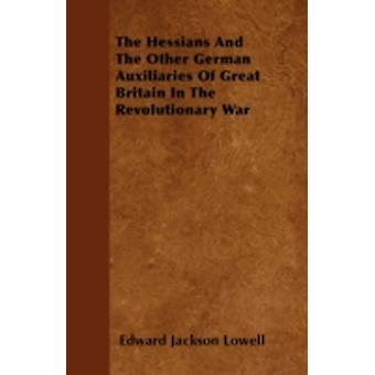 The Hessians And The Other German Auxiliaries Of Great Britain In The Revolutionary War by Lowell & Edward Jackson