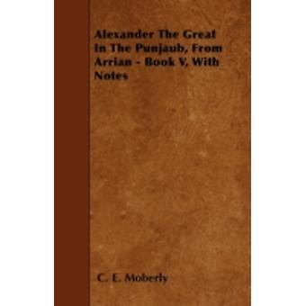 Alexander The Great In The Punjaub From Arrian  Book V With Notes by Moberly & C. E.