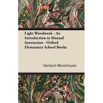 Light Woodwork  An Introduction to Manual Instruction by Moorhouse & Herbert