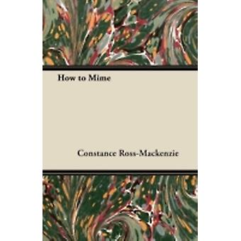 How to Mime by RossMacKenzie & Constance