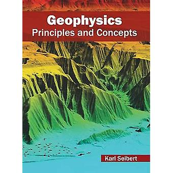 Geophysics Principles and Concepts by Seibert & Karl