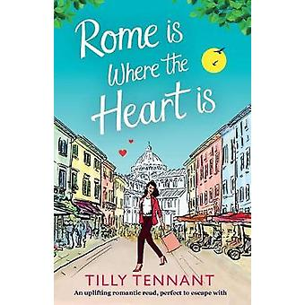 Rome is Where the Heart is An uplifting romantic read perfect to escape with by Tennant & Tilly