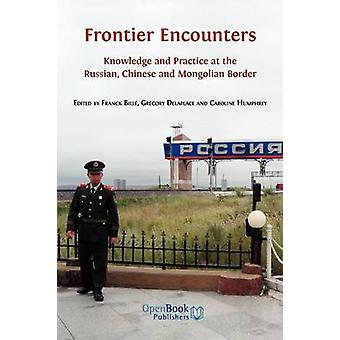 Frontier Encounters Knowledge and Practice at the Russian Chinese and Mongolian Border by Bill & Franck
