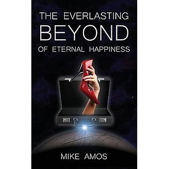 The Everlasting Beyond of Eternal Happiness by Amos & Mike