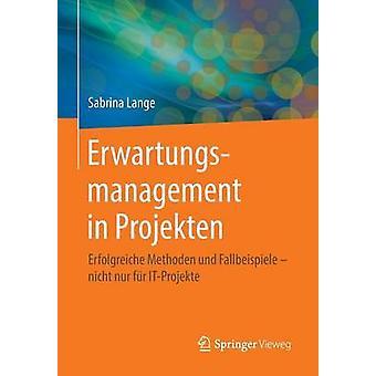 Erwartungsmanagement in Projekten  Erfolgreiche Methoden und Fallbeispiele  nicht nur fr ITProjekte by Lange & Sabrina