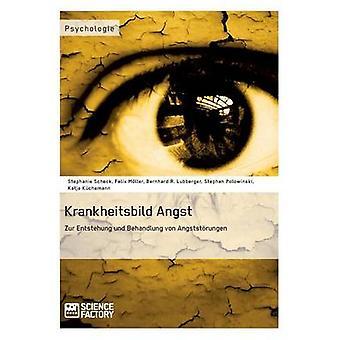 Krankheitsbild Angst. Zur Entstehung und Behandlung von Angststrungen by Kchemann & Katja