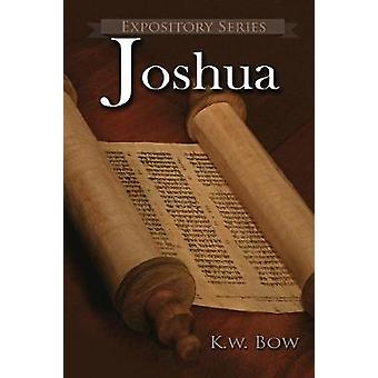 Joshua A Literary Commentary On the Book of Joshua by Bow & Kenneth