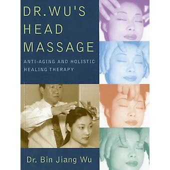 Dr. Wus Head Massage  AntiAging and Holisitic Healing Therapy by Bin Jiang Wu