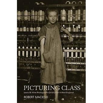 Picturing Class - Lewis W. Hine Photographs Child Labor in New England