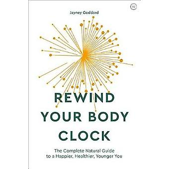 Rewind Your Body Clock - The Complete Natural Guide to a Happier - Hea