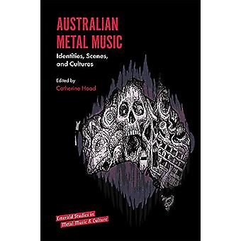 Australian Metal Music - Identities - Scenes - and Cultures by Catheri