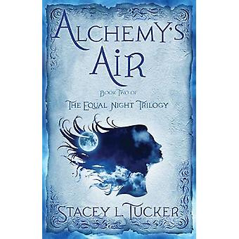 Alchemy's Air - Book Two of the Equal Night Trilogy by Stacey L. Tucke