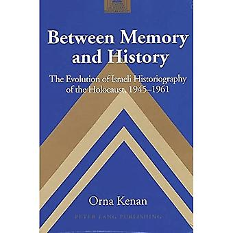 Between Memory and History: The Evolution of Israeli Historiography of the Holocaust,1945-1961 (Studies in Modern...