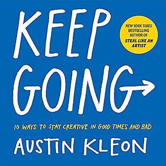 Keep Going - 10 manieren om creatief te blijven in goede tijden en slecht door Austin