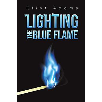 Lighting the Blue Flame by Clint Adams - 9781528913973 Book