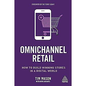 Omnichannel Retail - Comment construire des magasins gagnants dans un monde numérique par