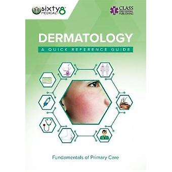 Dermatology A Quick Reference Guide by Sixty8 Medical Training