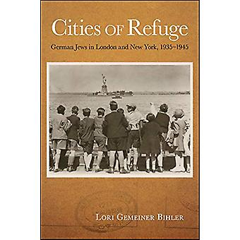 Cities of Refuge - German Jews in London and New York - 1935-1945 by L
