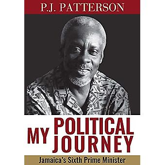 My Political Journey - Jamaica's Sixth Prime Minister by P.J. Patterso