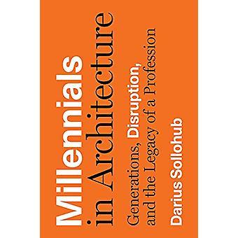 Millennials i arkitektur - Generationer - Disruption - och Legac