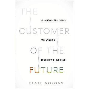 The Customer of the Future - 10 Guiding Principles for Winning Tomorro