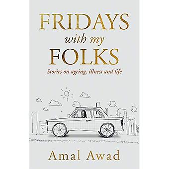 Fridays with my Folks: Verhalen over vergrijzing, ziekte en hoe we ermee omgaan