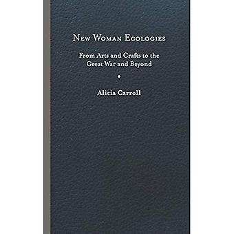 Nieuwe vrouw ecologieën: Van kunst en ambachten aan de Grote Oorlog en Verder (Onder het teken van aard)