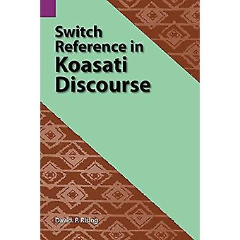 Switch Reference in Koasati Discourse by David P Rising - 97808831281