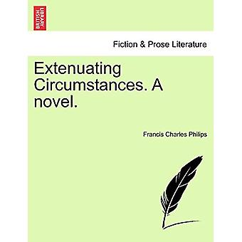 Extenuating Circumstances. a Novel. by Francis Charles Philips - 9781