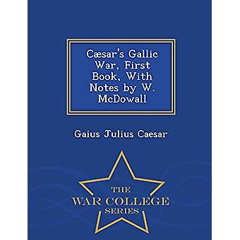 Caesar's Gallic War - First Book - with Notes by W. McDowall - War Co