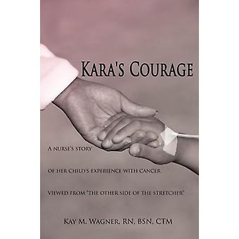 Kara's Courage by RN - BSN - CTM Kay M. Wagner - 9781420813326 Book
