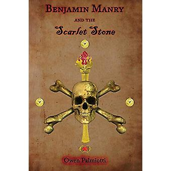Benjamin Manry and the Scarlet Stone by Owen Palmiotti - 978160494977