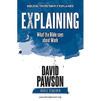 Explaining What the Bible Says about Work by David Pawson - 978191117