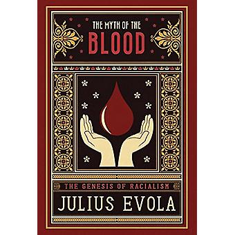 The Myth of the Blood - The Genesis of Racialism by Julius Evola - 978