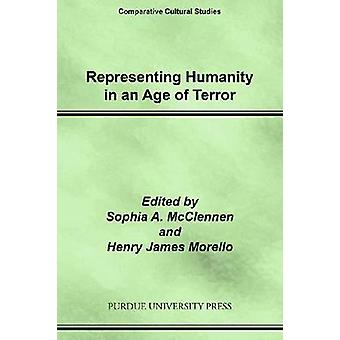 Representing Humanity in an Age of Terror by Edited by Sophia A McClennen & Edited by Henry James Morello