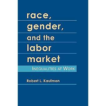 Race Gender and the Labor Market by Robert L. Kaufman