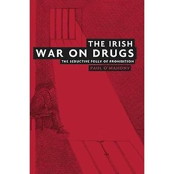 The Irish War on Drugs The Seductive Folly of Prohibition