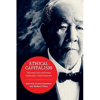 Etisk kapitalism Shibusawa Eiichi och affärsledarskap i globalt perspektiv av Redigerad av Patrick Fridenson