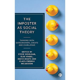 The Imposter as Social Theory by Edited by Steve Woolgar & Edited by Else Vogel & Edited by David Moats & Edited by Claes Fredrik Helgesson