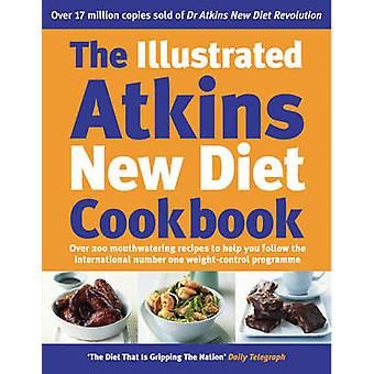 The Illustrated Atkins New Diet Cookbook - Over 200 Mouthwatering Reci
