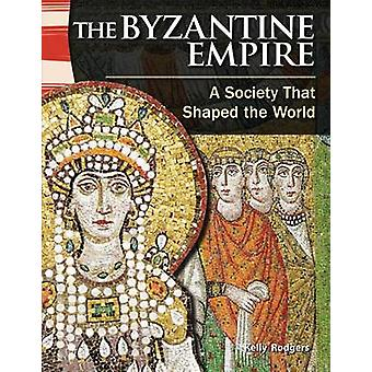 The Byzantine Empire - A Society That Shaped the World by Kelly Rodger