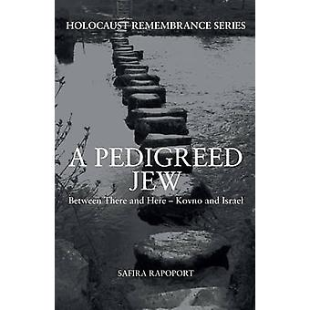 A Pedigreed Jew - Between There and Here - Kovno and Israel by Safira