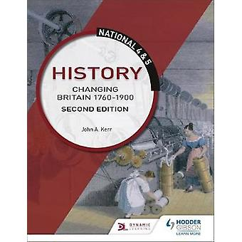 National 4 & 5 History - Changing Britain 1760-1914 - Second Editio