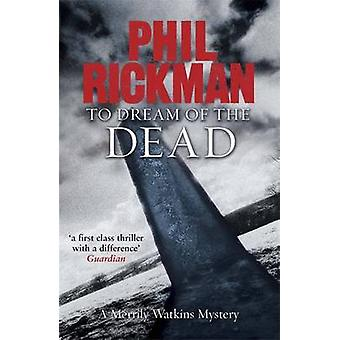 To Dream of the Dead - A Merrily Watkins Mystery by Phil Rickman - 978