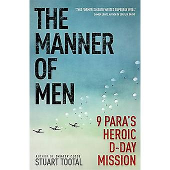 The Manner of Men - 9 PARA's Heroic D-day Mission by Stuart Tootal - 9