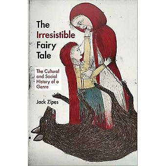 The Irresistible Fairy Tale - The Cultural and Social History of a Gen