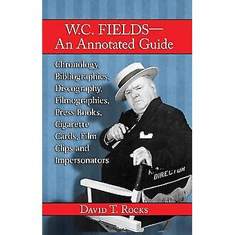 W.C. Fields-an Annotated Guide - Chronology - Bibliographies - Discogr