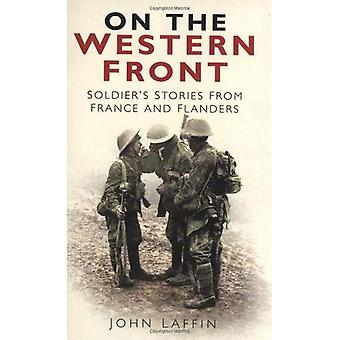 On the Western Front : Soldiers Stories from France and Flanders
